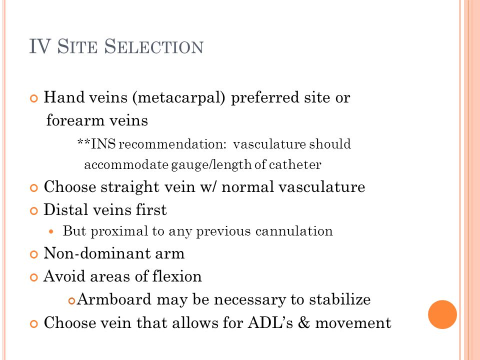 IV Site Selection Hand veins (metacarpal) preferred site or