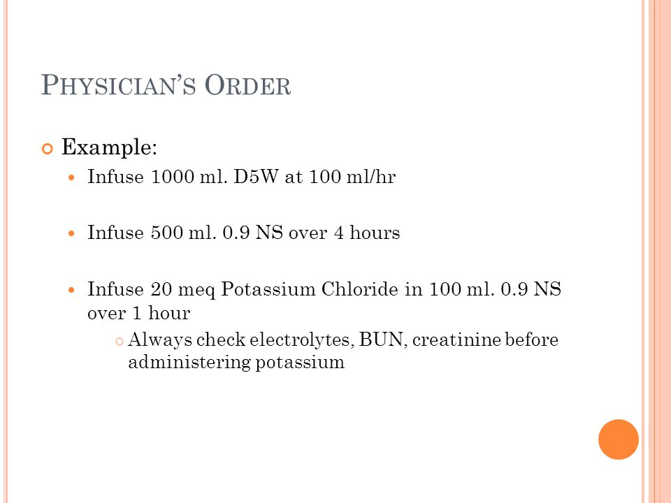 Physician's Order Example: Infuse 1000 ml. D5W at 100 ml/hr