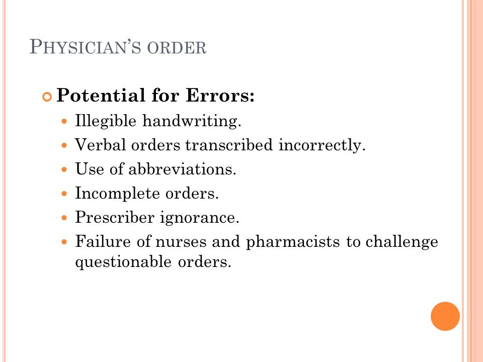 Physician's order Potential for Errors: Illegible handwriting.