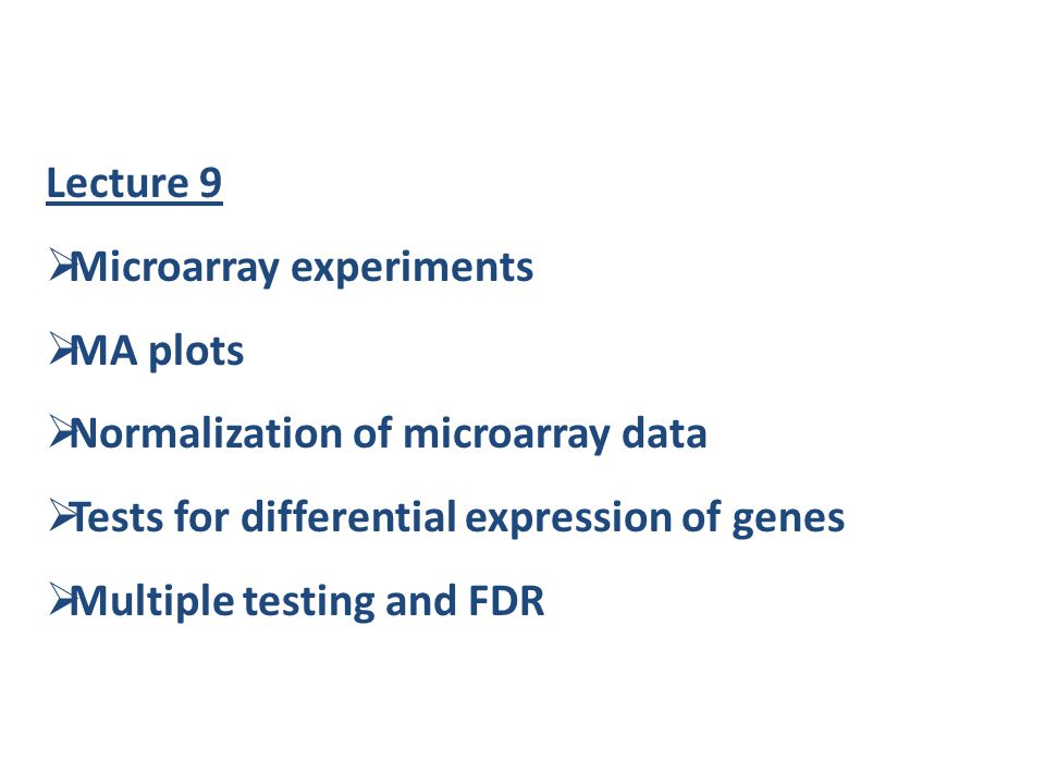 Lecture 9 Microarray experiments. MA plots. Normalization of microarray data. Tests for differential expression of genes.