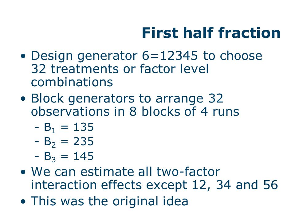 Second half fraction Design generator 6=‒12345 to choose 32 treatments or factor level combinations.