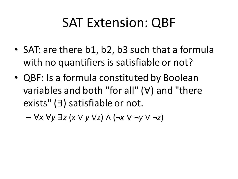 SAT Extension: QBF SAT: are there b1, b2, b3 such that a formula with no quantifiers is satisfiable or not