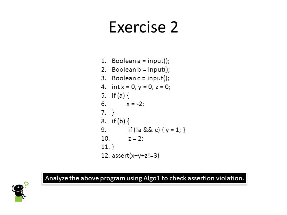 Exercise 2 Boolean a = input(); Boolean b = input();