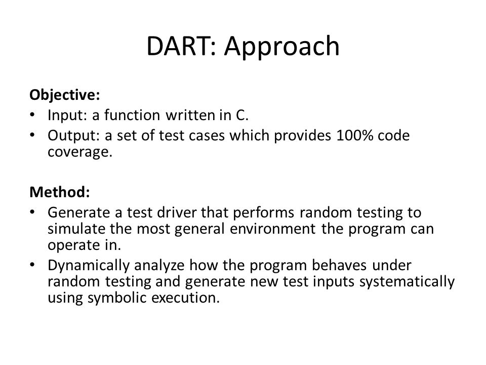 DART: Approach Objective: Input: a function written in C.