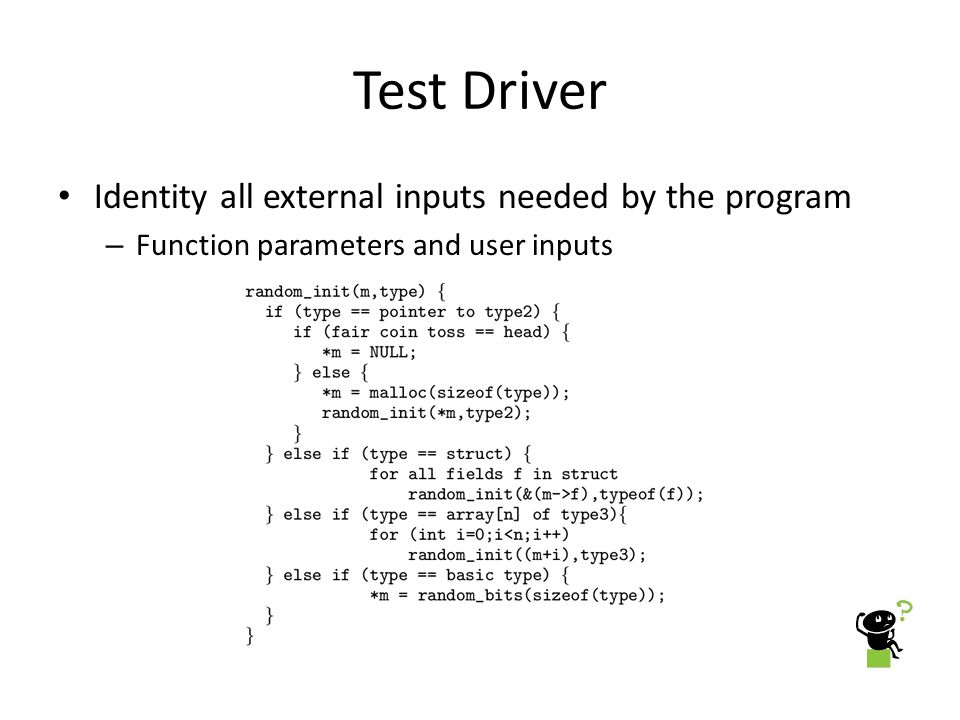 Test Driver Identity all external inputs needed by the program
