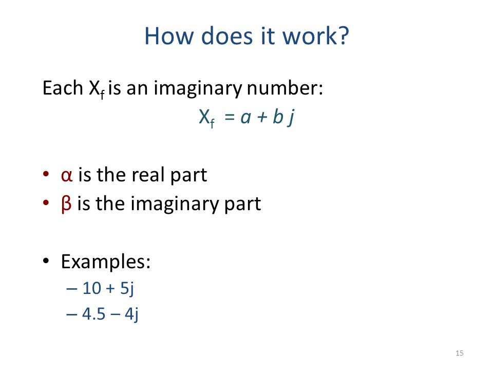 How does it work Each Xf is an imaginary number: Xf = a + b j