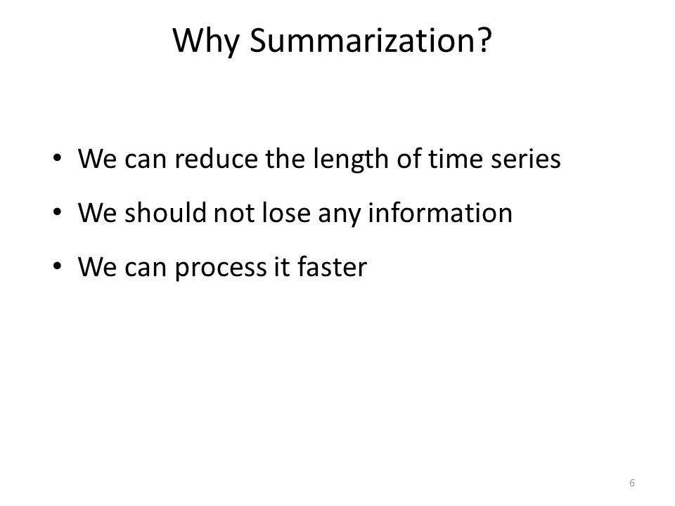 Why Summarization We can reduce the length of time series