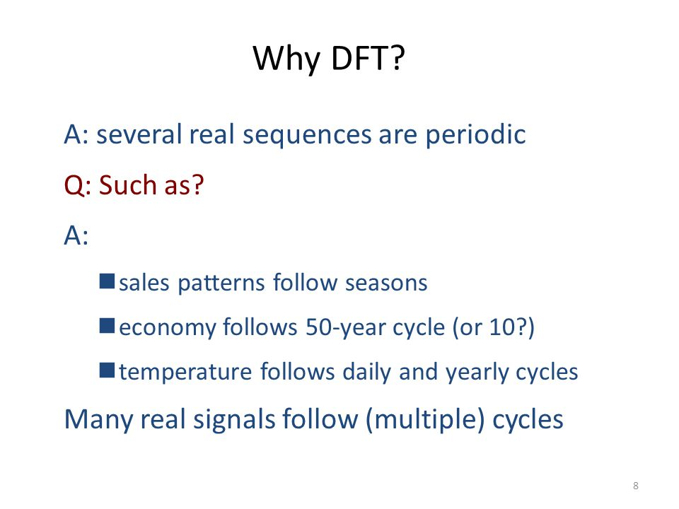 Why DFT A: several real sequences are periodic Q: Such as A: