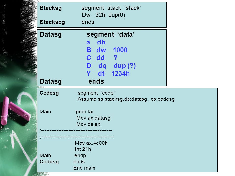 Datasg segment 'data' a db B dw 1000 C dd D dq dup ( ) Y dt 1234h