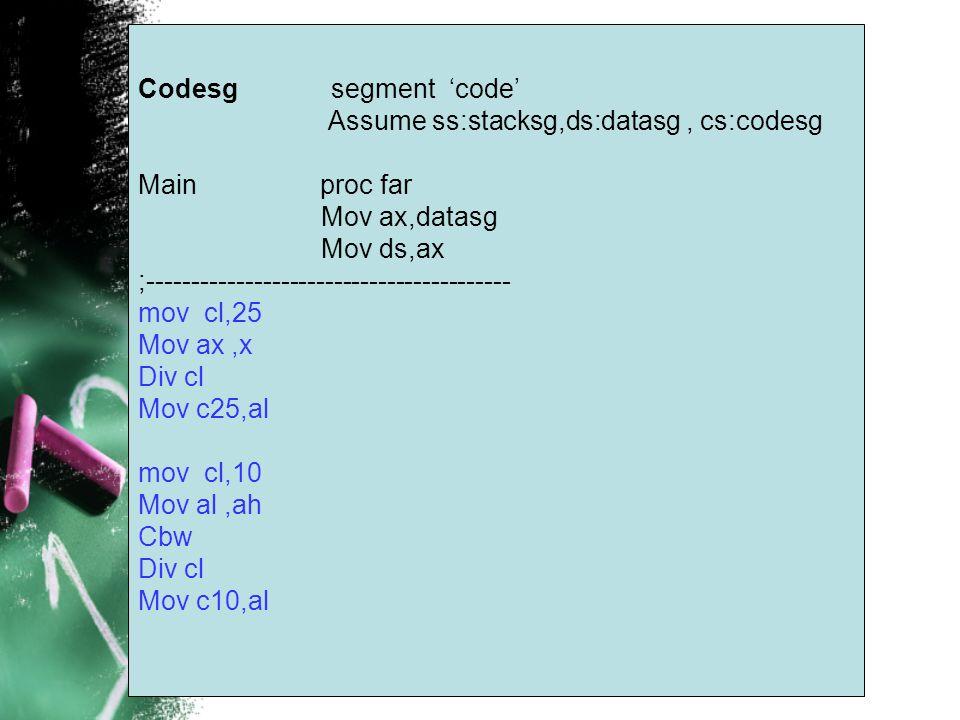 Assume ss:stacksg,ds:datasg , cs:codesg Main proc far Mov ax,datasg