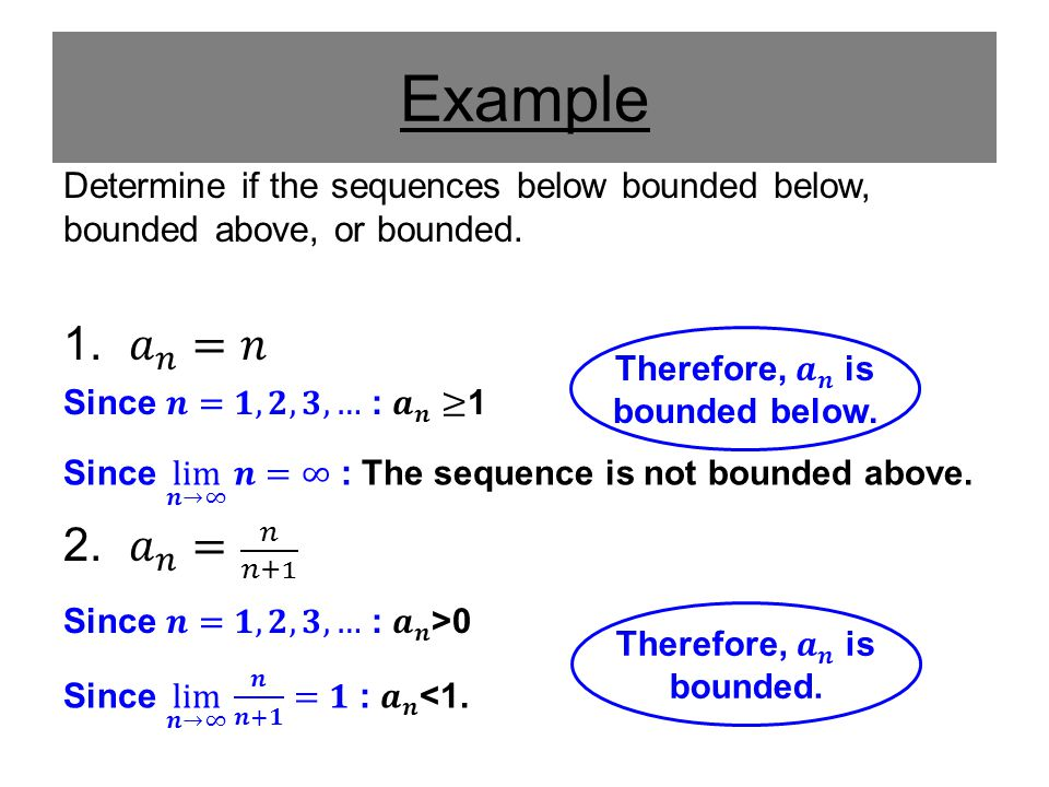 Therefore, 𝒂 𝒏 is bounded below. Therefore, 𝒂 𝒏 is bounded.