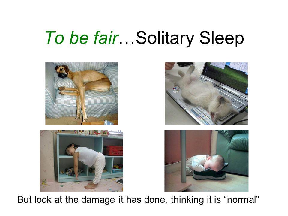 To be fair…Solitary Sleep