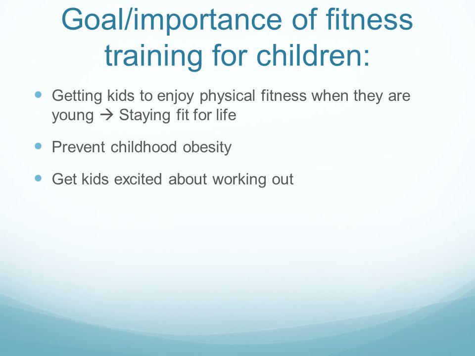Goal/importance of fitness training for children: