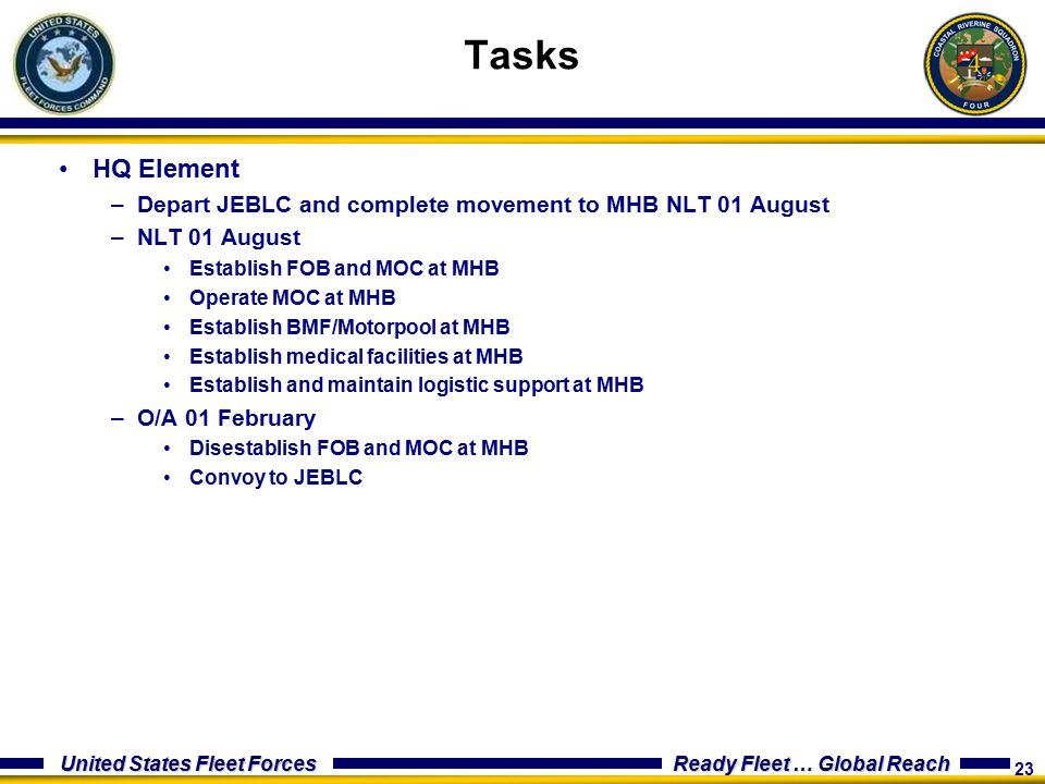 Tasks HQ Element. Depart JEBLC and complete movement to MHB NLT 01 August. NLT 01 August. Establish FOB and MOC at MHB.