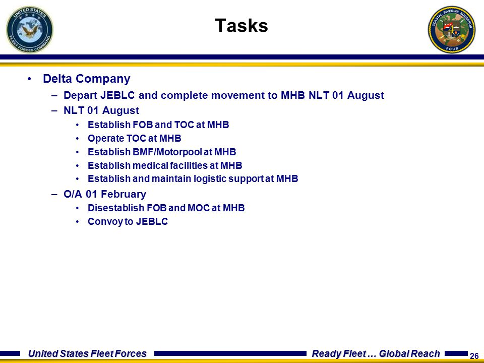 Tasks Delta Company. Depart JEBLC and complete movement to MHB NLT 01 August. NLT 01 August. Establish FOB and TOC at MHB.