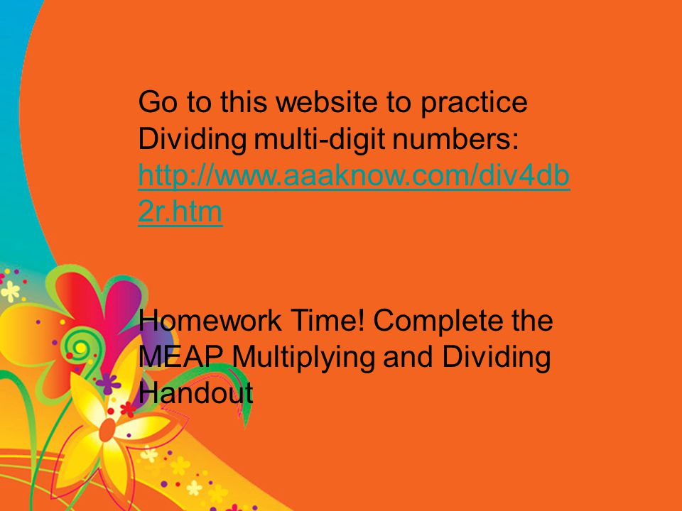 Go to this website to practice Dividing multi-digit numbers: