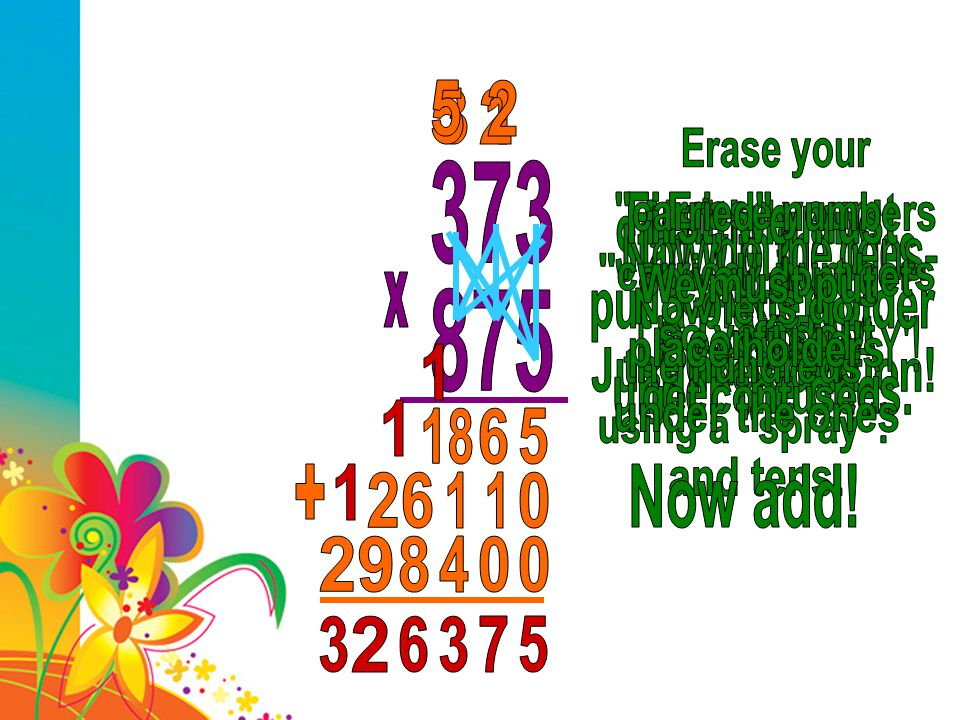 5 2. 5. 3. 2. 1. Erase your. carried numbers. so you dont get. confused! 373. First, we must.