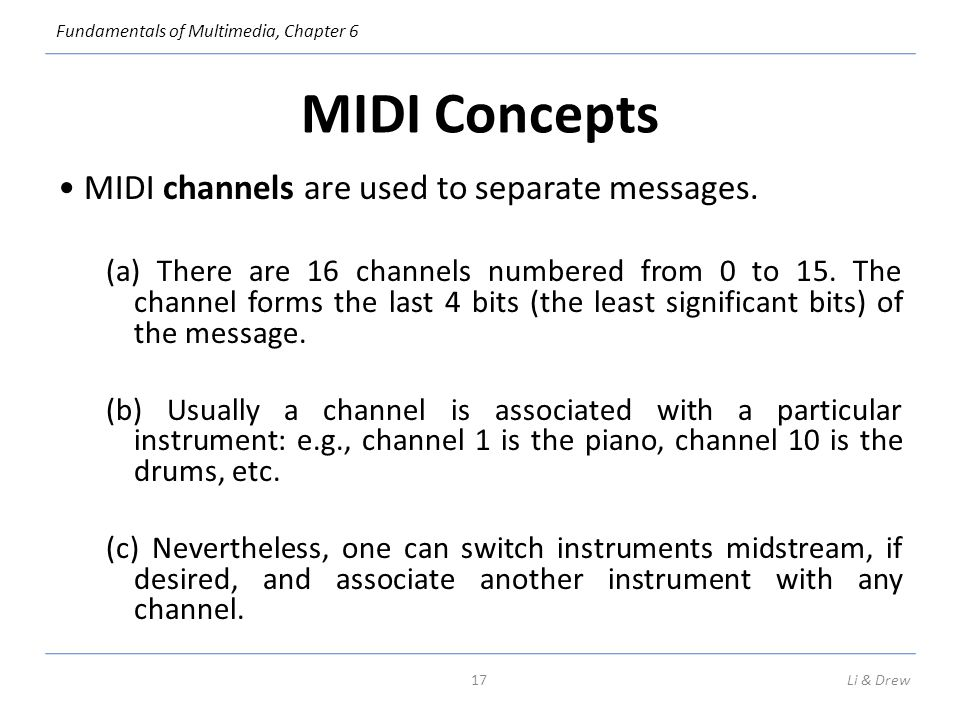 MIDI Concepts • MIDI channels are used to separate messages.