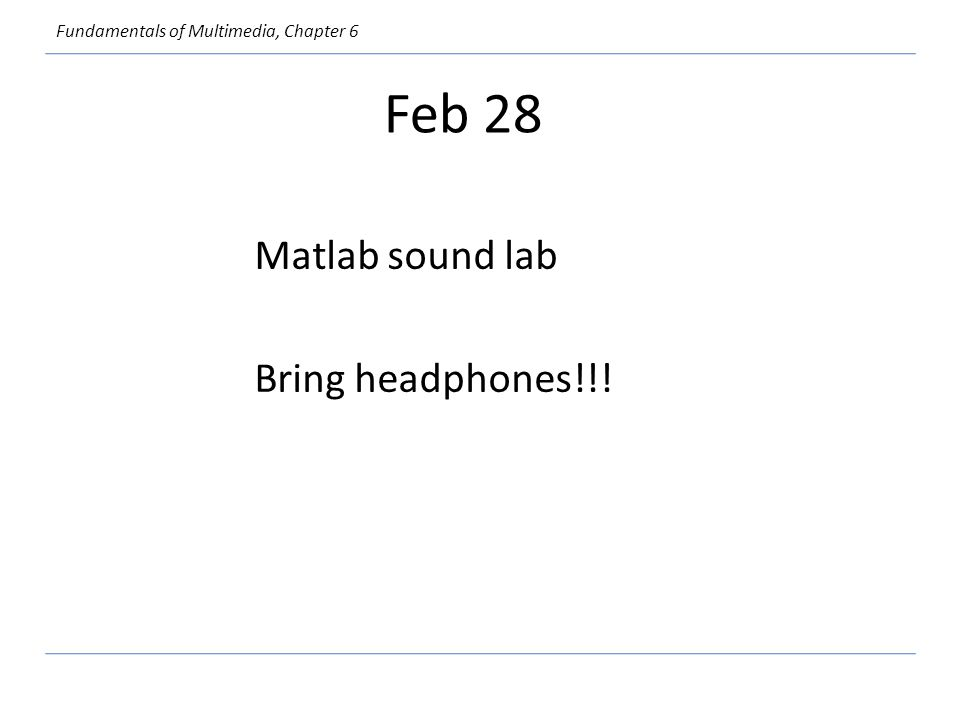 Feb 28 Matlab sound lab Bring headphones!!!