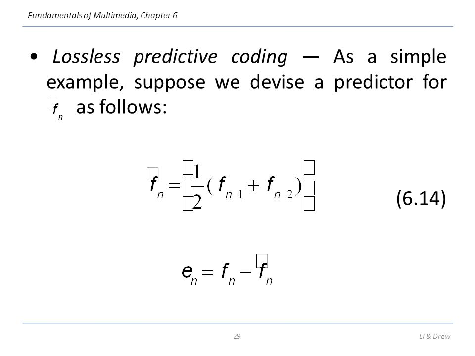 • Lossless predictive coding — As a simple example, suppose we devise a predictor for as follows: (6.14)