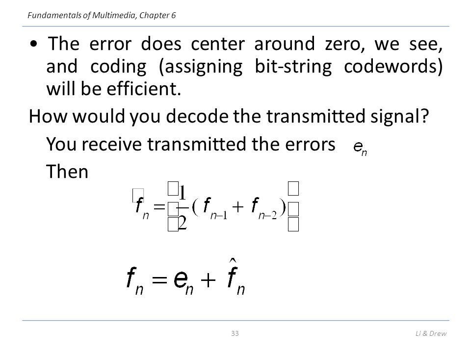 • The error does center around zero, we see, and coding (assigning bit-string codewords) will be efficient. How would you decode the transmitted signal You receive transmitted the errors Then