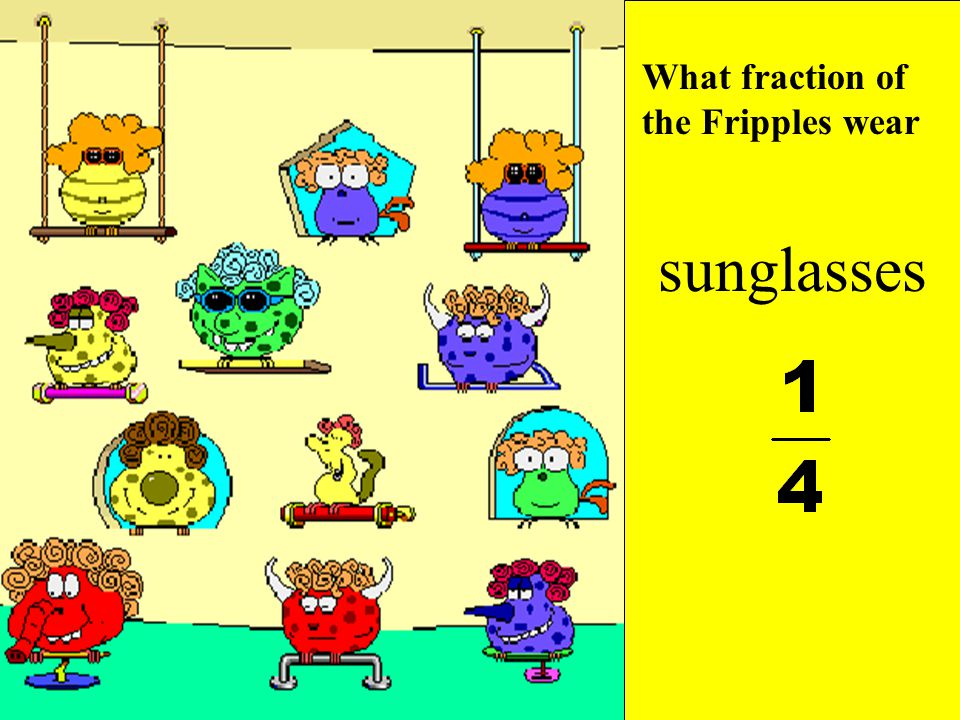 What fraction of the Fripples wear