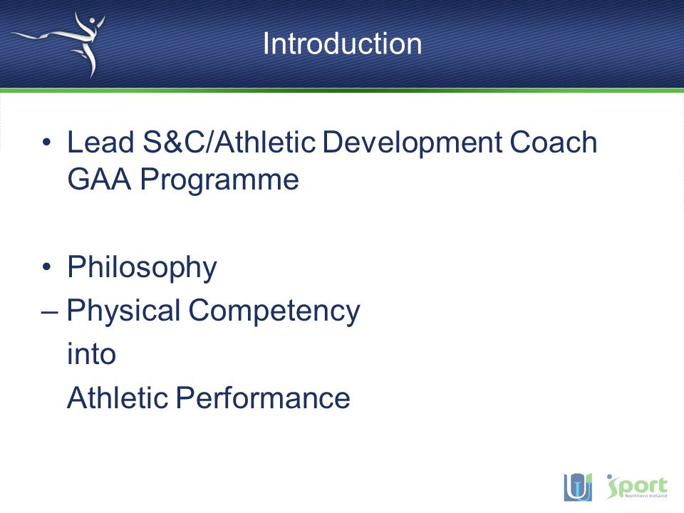 Introduction Lead S&C/Athletic Development Coach GAA Programme. Philosophy. – Physical Competency.