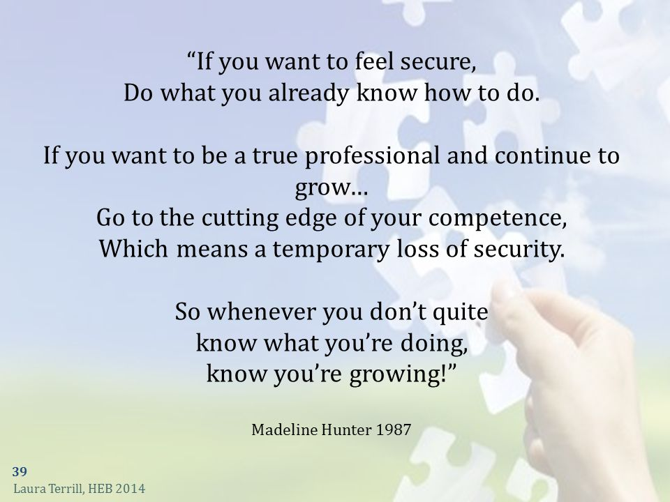 If you want to feel secure, Do what you already know how to do.