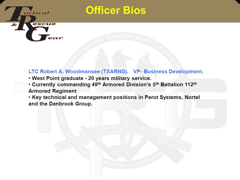Officer Bios LTC Robert A. Woodmansee (TXARNG). VP- Business Development. West Point graduate - 20 years military service.