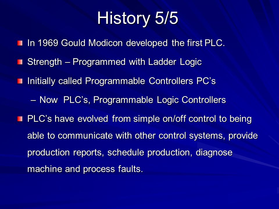History 5/5 In 1969 Gould Modicon developed the first PLC.