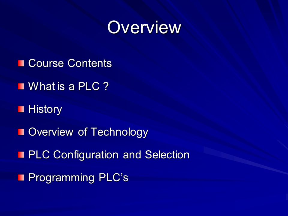 Overview Course Contents What is a PLC History