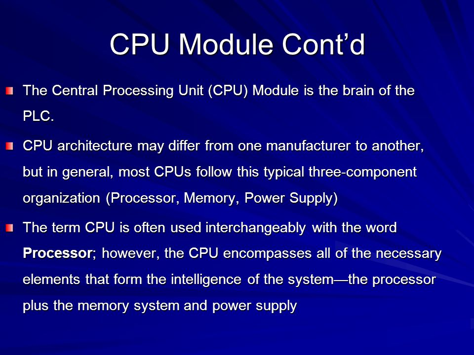 CPU Module Cont'd The Central Processing Unit (CPU) Module is the brain of the PLC.