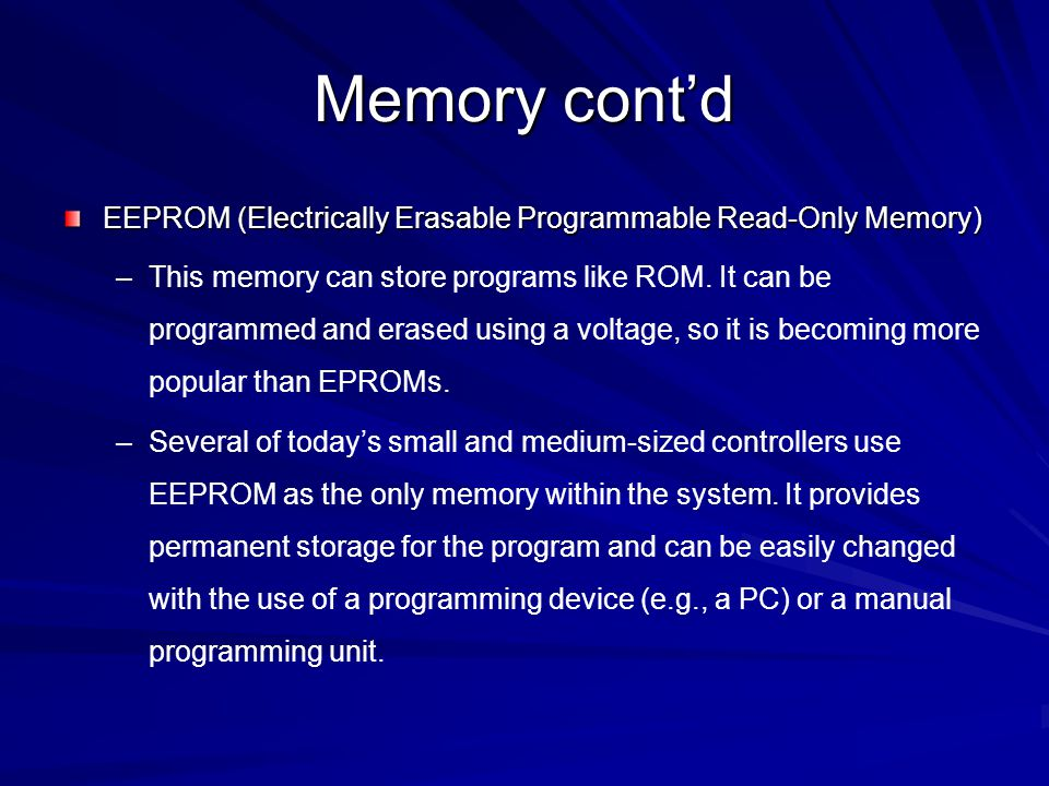 Memory cont'd EEPROM (Electrically Erasable Programmable Read-Only Memory)