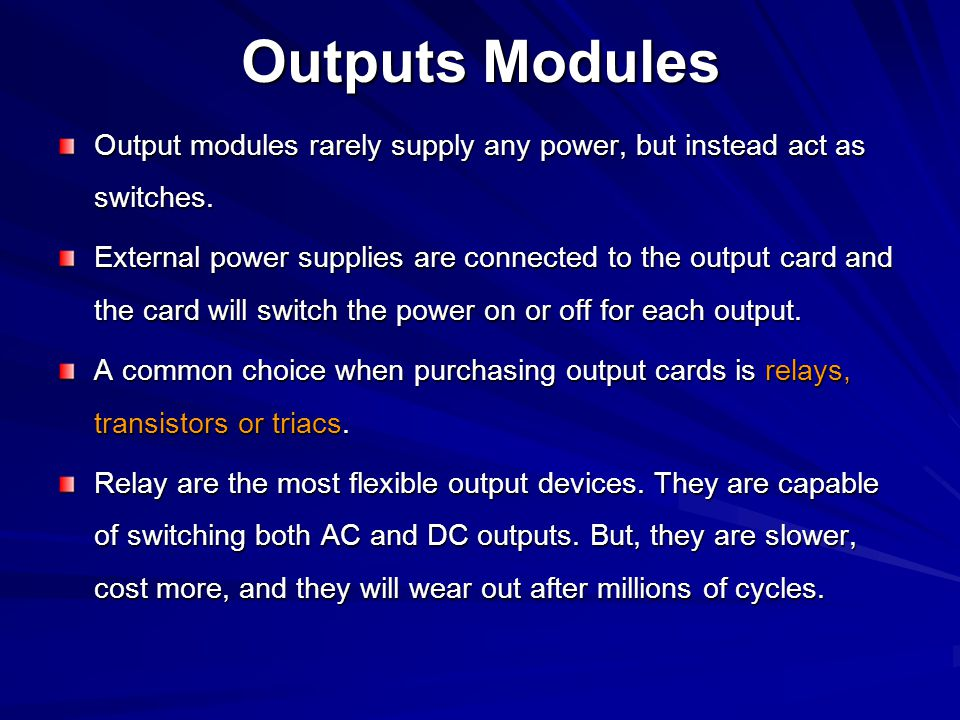 Outputs Modules Output modules rarely supply any power, but instead act as switches.