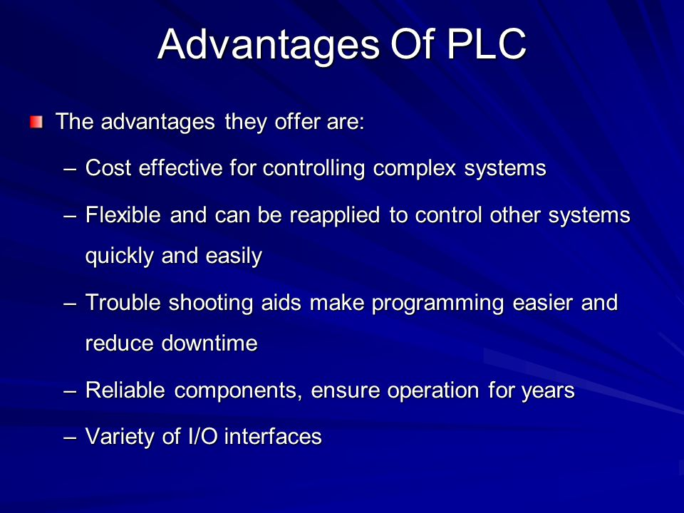 Advantages Of PLC The advantages they offer are: