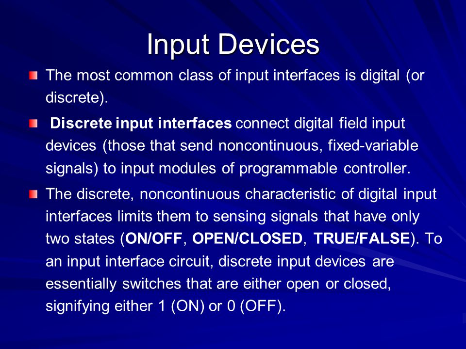 Input Devices The most common class of input interfaces is digital (or discrete).