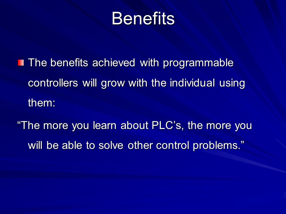 Benefits The benefits achieved with programmable controllers will grow with the individual using them: