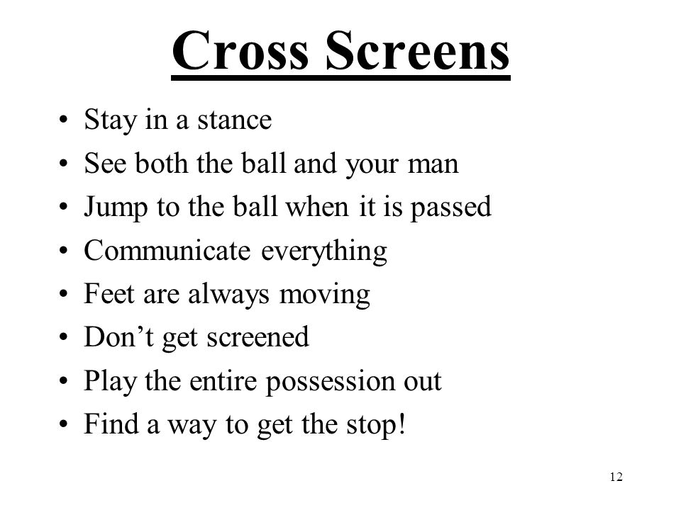 Cross Screens Stay in a stance See both the ball and your man