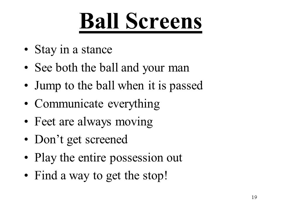 Ball Screens Stay in a stance See both the ball and your man