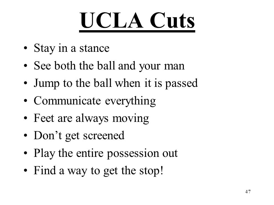 UCLA Cuts Stay in a stance See both the ball and your man