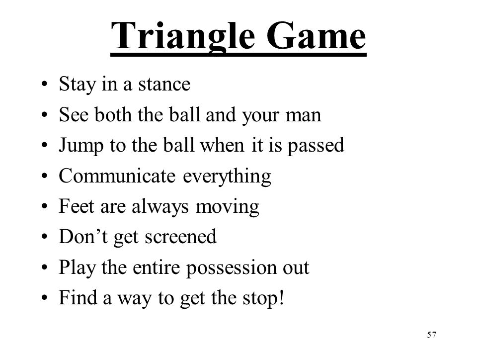 Triangle Game Stay in a stance See both the ball and your man