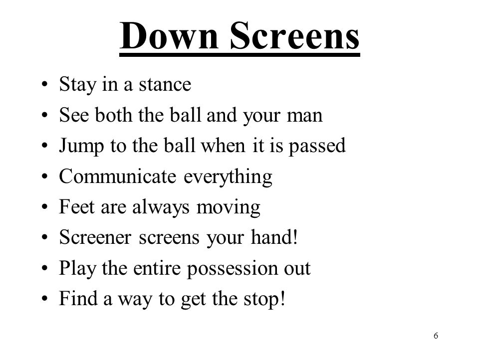 Down Screens Stay in a stance See both the ball and your man