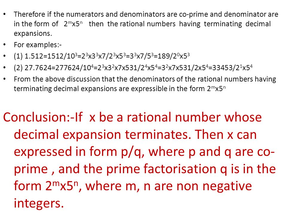 Therefore if the numerators and denominators are co-prime and denominator are in the form of 2mx5n then the rational numbers having terminating decimal expansions.