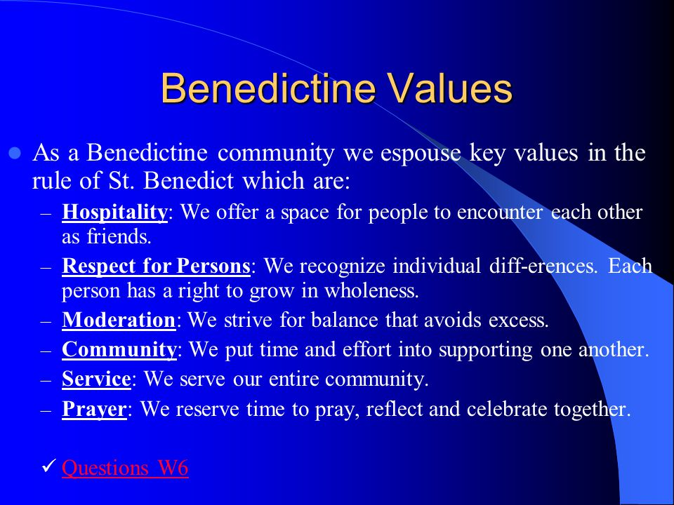 Benedictine Values As a Benedictine community we espouse key values in the rule of St. Benedict which are: