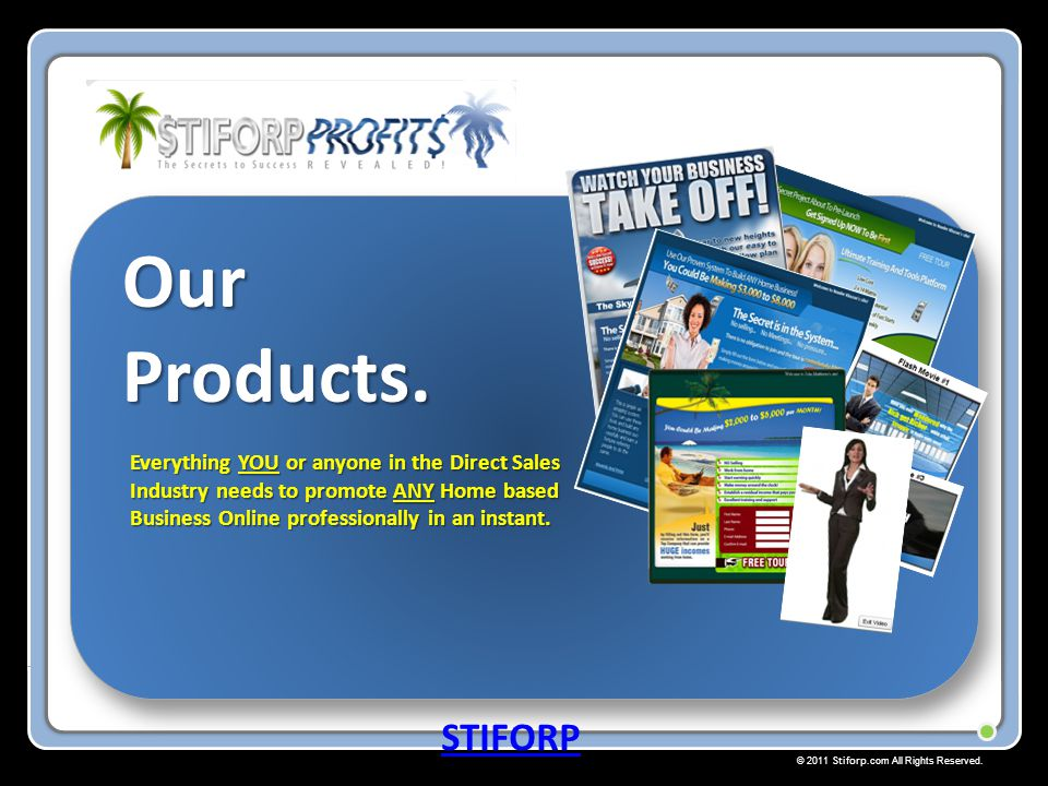 Our Products. Everything YOU or anyone in the Direct Sales Industry needs to promote ANY Home based Business Online professionally in an instant.