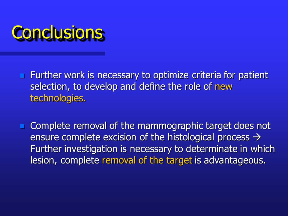 Conclusions Further work is necessary to optimize criteria for patient selection, to develop and define the role of new technologies.