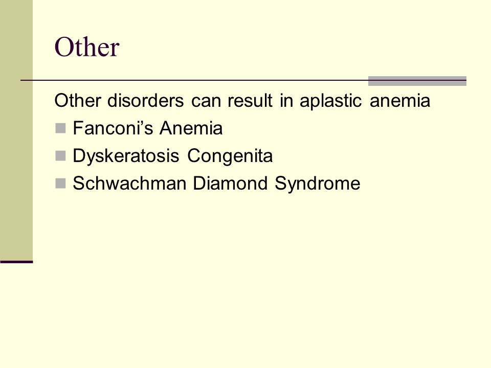 Other Other disorders can result in aplastic anemia Fanconi's Anemia