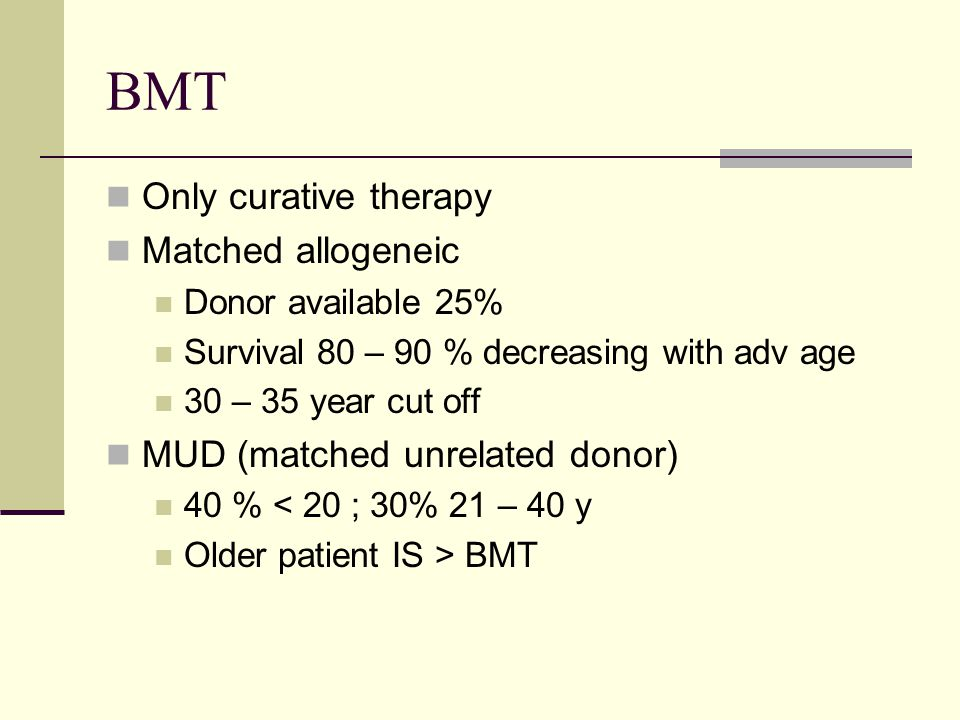 BMT Only curative therapy Matched allogeneic