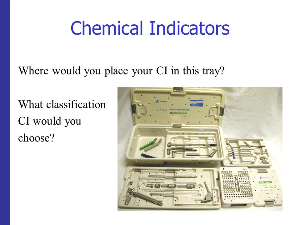 Chemical Indicators Where would you place your CI in this tray.