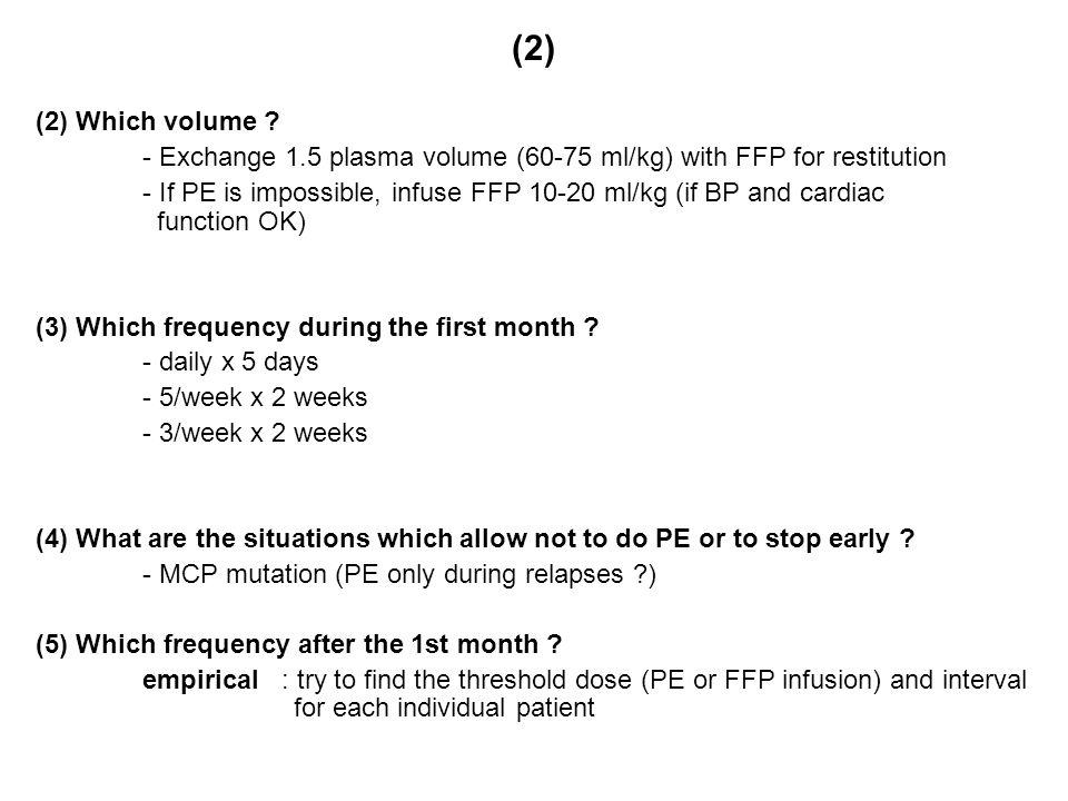 (2) (2) Which volume - Exchange 1.5 plasma volume (60-75 ml/kg) with FFP for restitution.
